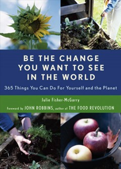 Image of book cover with photos of various plants. Text Reads, Be the Change You Want to See in the World - 365 Things You can do for Yourself and the Planet by Julie Fisher-McGarry