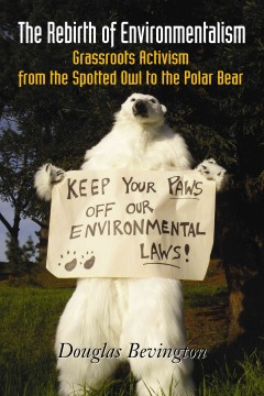 Image of book cover with person wearing a polar bear suit holding a sing that reads - 'Keep You Paws of Our Environmental Laws! Text reads, The Rebirth of Environmentalism - Grassroots Activism from the Spotted Owl to the Polar Bear