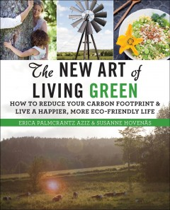 Image of book cover with various scenes of people living green. Text reads, The new Art of Living Green - How to Reduce Your Carbon Footprint & Live a Happier More Eco-Friendly Life by Erica Palmcrantz Aziz and Susanne Hovenas