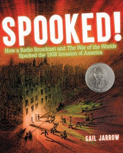 "Book cover with image of a city that has been destroyed and people running in the street. Text reads ""Spooked! How a Radio Broadcast and The War of the Worlds Sparked the 1938 Invasion of America by Gail Jarrow"""
