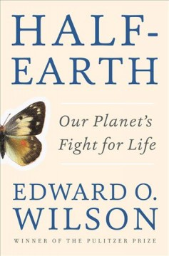 Image of a book cover with a butterfly. Text reads, Half-Earth: Our Planet's Fight for Life by Edward O. Wilson