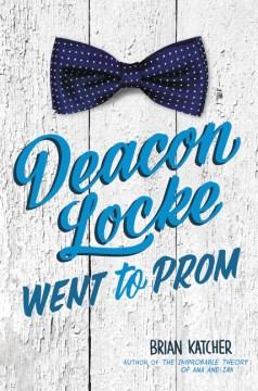 Deacon Locke Went to Prom by Brian Katcher