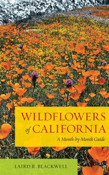 Book cover - Picture of a field of orange poppies and purple thistles. Text reads, Wildflowers of California - A Month-by-Month Guide by Laird R. Blackwell