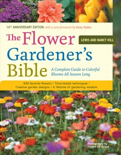 Book cover with images of various flowers. Text reads, The Flower Gardener's Bible - A Complete Guide to Colorful Blooms All Year Long by Lewis and Nancy Hill