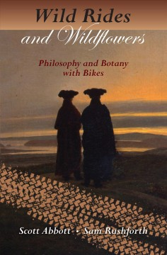 Book cover with silhouette of two people looking at a sunset. Image of a bicycle tread goes across the page. Text reads, Wild Rides and Wildflowers - Philosophy and Botany with Bikes by Scott Abbott and Sam Rushforth