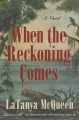 When the reckoning comes : a novel