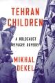 Tehran children : a Holocaust refugee odyssey
