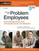 Dealing with problem employees : how to manage performance & personality issues in the workplace