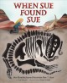 When Sue found Sue :Sue Hendrickson discovers her T. Rex.