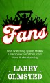 Fans : how watching sports makes us happier, healthier, and more understanding