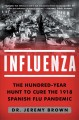 Influenza : the hundred-year hunt to cure the deadliest disease in history