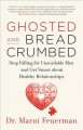 Ghosted and breadcrumbed : stop falling for unavailable men and get smart about healthy relationships