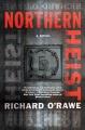 Northern heist : a novel
