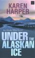 Under the Alaskan ice : an Alaska Wild novel