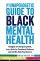 The unapologetic guide to Black mental health : navigate an unequal system, learn tools for emotional wellness, and get the help you deserve