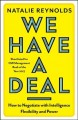 We have a deal : how to negotiate with intelligence, flexibility & power