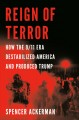 Reign of terror : how the 9/11 era destabilized America and produced Trump