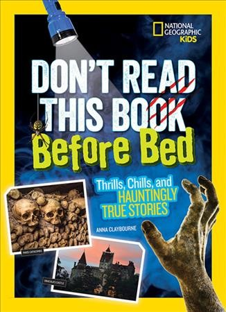Don't Read This Book Before Bed : thrills, chills, and hauntingly true stories