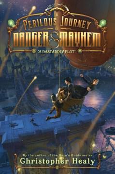 A perilous journey of danger & mayhem. Book 1, A dastardly plot