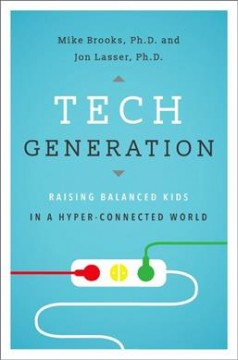 Tech generation : raising balanced kids in a hyper-connected world