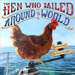 The hen who sailed around the world : a true story