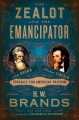 The zealot and the emancipator : John Brown, Abraham Lincoln and the struggle for American freedom