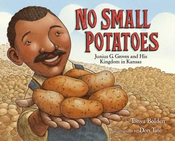No small potatoes : Junius G. Groves and his kingdom in Kansas