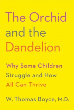 The orchid and the dandelion : why some children struggle and how all can thrive