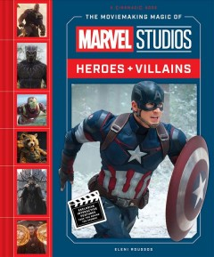 The moviemaking magic of Marvel Studios : heroes + villains