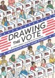 Drawing the vote : an illustrated guide to voting in America