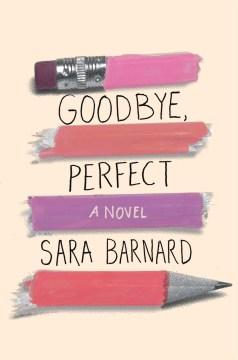 Goodbye, perfect : a novel