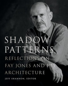 Shadow patterns : reflections on Fay Jones and his architecture
