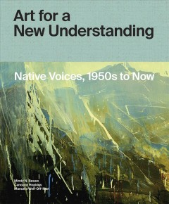 Art for a new understanding : native voices, 1950s to now