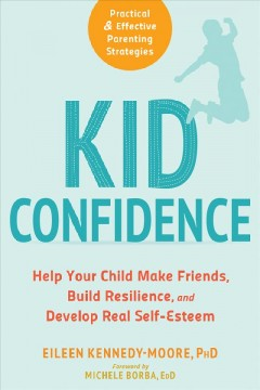 Kid confidence : help your child make friends, build resilience, and develop real self-esteem