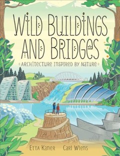 Wild buildings and bridges : architecture inspired by nature
