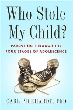 Who stole my child? : parenting through the four stages of adolescence