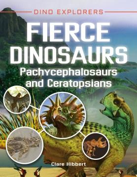 Fierce dinosaurs : pachycephalosaurs and ceratopsians