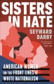 Sisters in hate : American women on the front lines of white nationalism