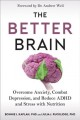 The better brain : overcome anxiety, combat depression, and reduce ADHD and stress with nutrition
