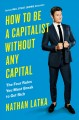 How to be a capitalist without any capital : the four rules you must break to get rich