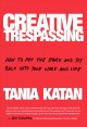 Creative trespassing : how to put the spark and joy back into your work and life