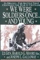 We were soldiers once-- and young : [text(large print)] Ia Drang, the battle that changed the war in Vietnam