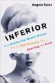 Inferior : how science got women wrong and the new research that