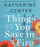 Things you save in a fire : a novel