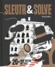 Sleuth & solve : 20+ mind-twisting mysteries