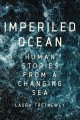 The imperiled ocean : human stories from a changing sea