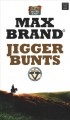 Jigger Bunts : a western story [text(large print)]