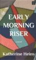 Early morning riser : a novel