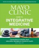 Mayo Clinic guide to integrative medicine : conventional remedies meet alternative therapies to transform health