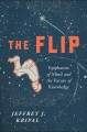 The flip : epiphanies of mind and the future of knowledge